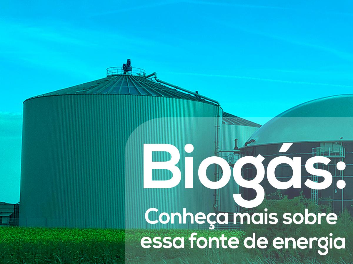 Biogás: conheça mais sobre essa nova fonte de energia